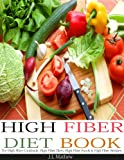 High Fiber Diet Book: The High Fiber Cookbook, High Fiber Diets, High Fiber Foods & High Fiber Recipes