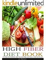High Fiber Diet Book: The High Fiber Cookbook, High Fiber Diets, High Fiber Foods & High Fiber Recipes