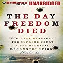 The Day Freedom Died: The Colfax Massacre and the Betrayal of Reconstruction (       UNABRIDGED) by Charles Lane Narrated by Jim Bond