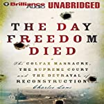 The Day Freedom Died: The Colfax Massacre and the Betrayal of Reconstruction | Charles Lane