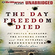 The Day Freedom Died: The Colfax Massacre and the Betrayal of Reconstruction | [Charles Lane]