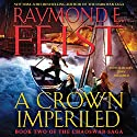 A Crown Imperiled: Book Two of the Chaoswar Saga (       UNABRIDGED) by Raymond E. Feist Narrated by John Meagher
