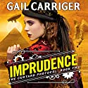 Imprudence: Book Two of The Custard Protocol Audiobook by Gail Carriger Narrated by To Be Announced