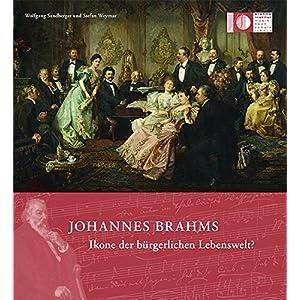 Johannes Brahms: Ikone der bürgerlichen Lebenswelt? (Veröffentlichungen des Brahms-Instituts an der Musikhochschule Lübeck)