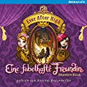 Eine fabelhafte Freundin (Ever After High 2) Audiobook by Shannon Hale Narrated by Annina Braunmiller-Jest