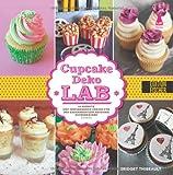 Cupcake-Deko-Lab: 52 Rezepte und inspirierende Dekors für den experimentierfreudigen Zuckerbäcker (Lab-Reihe)