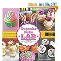 Cupcake-Deko-Lab: 52 Rezepte und inspirierende Dekors f�r den experimentierfreudigen Zuckerb�cker