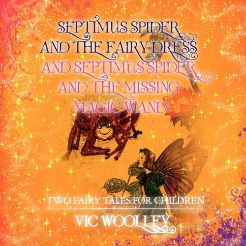 Septimus Spider and the Fairy Dress and Septimus Spider and the Missing Magic Wand by Vic Woolley (2010-11-04)