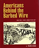 img - for Americans Behind the Barbed Wire: World War II : Inside a German Prison Camp book / textbook / text book