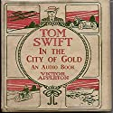 Tom Swift in the City of Gold: Marvelous Adventurers Underground Audiobook by Victor Appleton Narrated by John Michaels