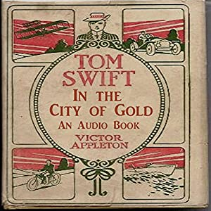 Tom Swift in the City of Gold Audiobook