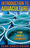 An Introduction To Aquaculture For Small Farmers: Aquaculture, Aquaponics (Self Sustained Living)