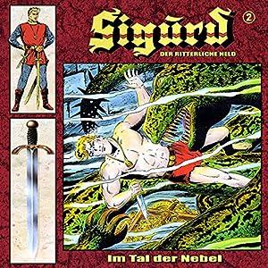 Im Tal der Nebel (Sigurd - Der ritterliche Held 2) Hörspiel