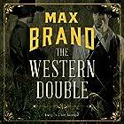 The Western Double Hörbuch von Max Brand Gesprochen von: Eric G. Dove