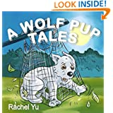 Children's Picture Book: A Wolf Pup's Tale (A Beautifully Illustrated Children's Picture Book; Perfect Bedtime Story)
