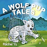 Childrens Picture Book: A Wolf Pups Tale (A Beautifully Illustrated Childrens Picture Book; Perfect Bedtime Story)