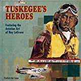 img - for Tuskegee's Heroes: Featuring the Aviation Art of Roy LaGrone book / textbook / text book