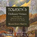 Tolkien's Ordinary Virtues: Exploring the Spiritual Themes of The Lord of the Rings (       UNABRIDGED) by Mark Eddy Smith Narrated by Simon Vance