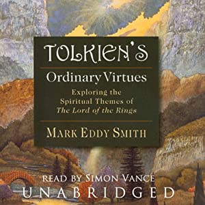 Tolkien's Ordinary Virtues: Exploring the Spiritual Themes of The Lord of the Rings | [Mark Eddy Smith]