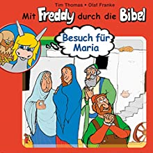 Besuch für Maria (Mit Freddy durch die Bibel 10) Performance by Olaf Franke, Tim Thomas Narrated by Martin Mehlitz, Christina Dippl, Mike Bowd