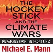 The Hockey Stick and the Climate Wars (       UNABRIDGED) by Michael Mann Narrated by Luke Daniels