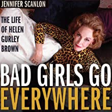 Bad Girls Go Everywhere: The Life of Helen Gurley Brown  (       UNABRIDGED) by Jennifer Scanlon Narrated by Shar Rednour