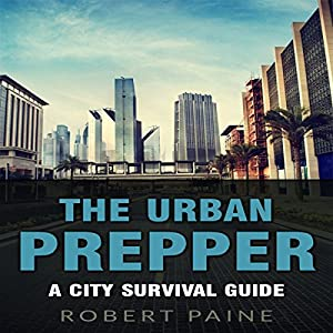 The Urban Prepper: A City Survival Guide Hörbuch
