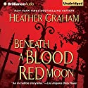 Beneath a Blood Red Moon (       UNABRIDGED) by Heather Graham Narrated by Tanya Eby