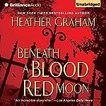 Beneath a Blood Red Moon   Heather Graham