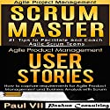 Scrum Master Box Set: Scrum Master: 21 Tips to Coach and Facilitate & User Stories: 21 Tips to Manage Requirements Audiobook by Paul VII Narrated by Randal Schaffer