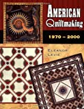 American Quiltmaking: 1970-2000