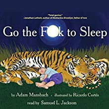 Go the F--k to Sleep | Livre audio Auteur(s) : Adam Mansbach, Ricardo Cortes (cover illustration) Narrateur(s) : Samuel L. Jackson