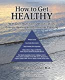 img - for How to Get Healthy With Diet, Nutrition, Detoxification,Energy Healing and Emotional Clearing book / textbook / text book
