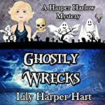 Ghostly Wrecks: A Harper Harlow Mystery, Book 6 | Lily Harper Hart