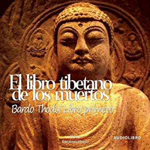 El libro tibetano de los muertos 'Libro primero' [The Tibetan Book of the Dead: Book One] | [Padmasambhava]