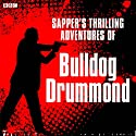 Sapper's Bulldog Drummond: A BBC Radio 4 Extra reading Radio/TV Program by Cyril McNeile Narrated by Julian Rhind-Tutt