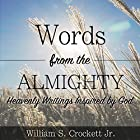 Words from the Almighty: Heavenly Writings Inspired by God Hörbuch von William S. Crockett Jr Gesprochen von: William S. Crockett Jr