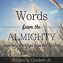 Words from the Almighty: Heavenly Writings Inspired by God Audiobook by William S. Crockett Jr Narrated by William S. Crockett Jr