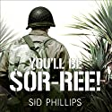 You'll Be Sor-ree!: A Guadalcanal Marine Remembers the Pacific War (       UNABRIDGED) by Sid Phillips Narrated by Dan John Miller