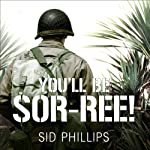 You'll Be Sor-ree!: A Guadalcanal Marine Remembers the Pacific War | Sid Phillips