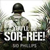 You'll Be Sor-ree!: A Guadalcanal Marine Remembers the Pacific War | [Sid Phillips]
