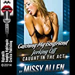 Catching My Boyfriend Jerking Off: A Wild Sex Erotica Short: Caught in the Act, Book 1 | Missy Allen