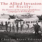The Allied Invasion of Sicily: The History of the Largest Amphibious Campaign of World War II Hörbuch von  Charles River Editors Gesprochen von: David Zarbock