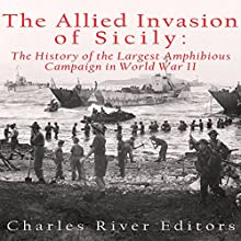 The Allied Invasion of Sicily: The History of the Largest Amphibious Campaign of World War II Audiobook by  Charles River Editors Narrated by David Zarbock