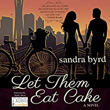 Let Them Eat Cake: A Novel: French Twist, Book 1 Audiobook by Sandra Byrd Narrated by  Punch Audio, Sophie Amoss