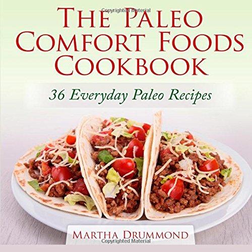 The Paleo Comfort Foods Cookbook: 36 Everyday Paleo Recipes
