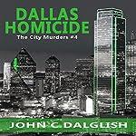 Dallas Homicide: The City Murders, Book 4 | John C. Dalglish