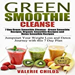 Green Smoothie Cleanse: 7 Day Green Smoothie Cleanse - Green Smoothie Recipes, Organic Smoothie Recipes and Detox Smoothie Recipes, Volume 1 | Valerie Childs