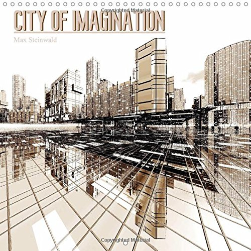 City of Imagination: City of Imagination - Modern and Fantastic City Views Between Minimalism and Complexity. (Calvendo Places)