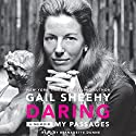 Daring: My Passages - A Memoir (       UNABRIDGED) by Gail Sheehy Narrated by Bernadette Dunne